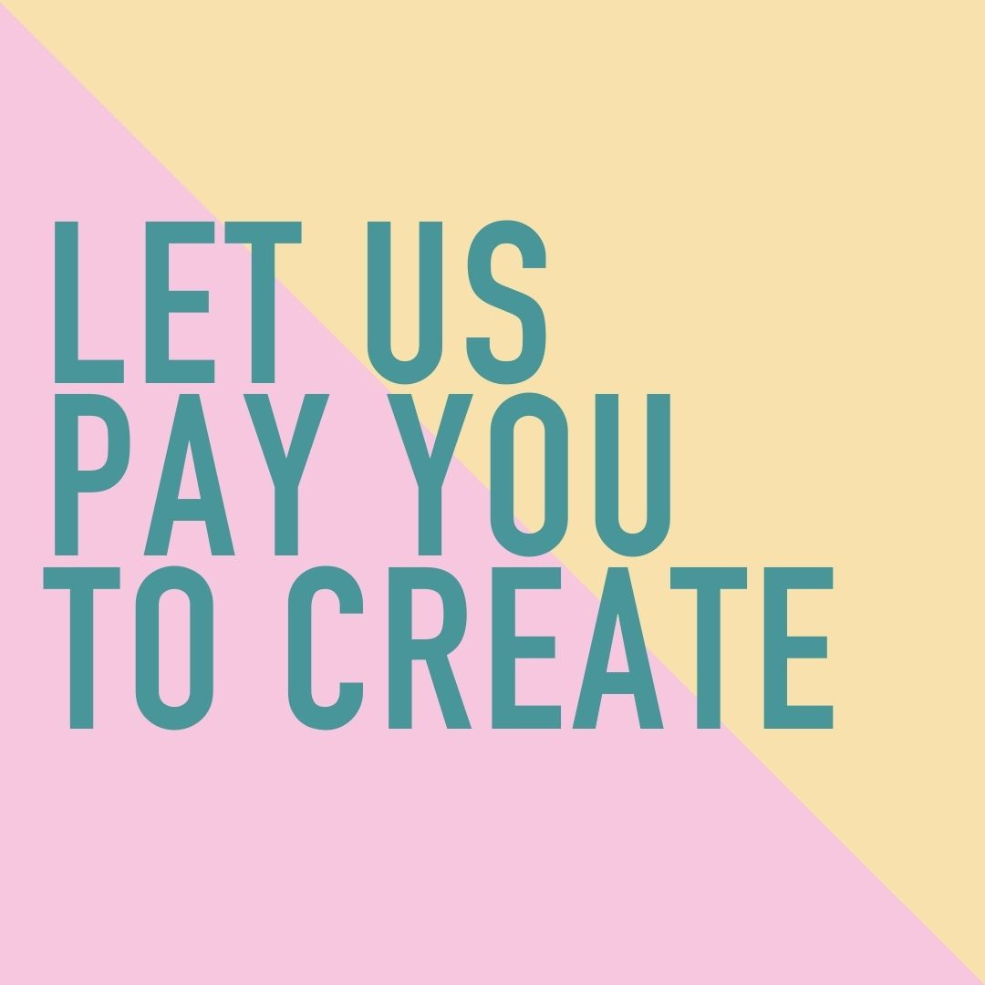 Let Us Pay You To Create